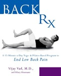 Back RX : a fifteen-minute-a-day Yoga-and Pilates-based program to end low back pain forever, by Vijay Vad