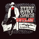 Every Girl Loves an Outlaw