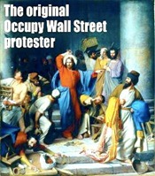 Jesus: the original Occupy Wall Street protestor